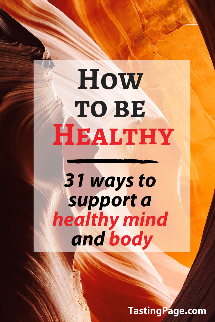 How to live a healthy life - 31 ways to support a healthy mind and body | TastingPage.com #health #wellness #mindset #diet #selfhelp #healthy #howtobehealthy #balance #lifestyle #wellbeing #mentalwellbeing
