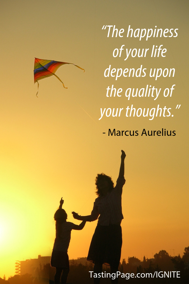 The happiness of your life depends on the quality of your thoughts, Marcus Aurelius | TastingPage.com #mindset #positivethinking #lawofattraction #positivity #happy #happiness