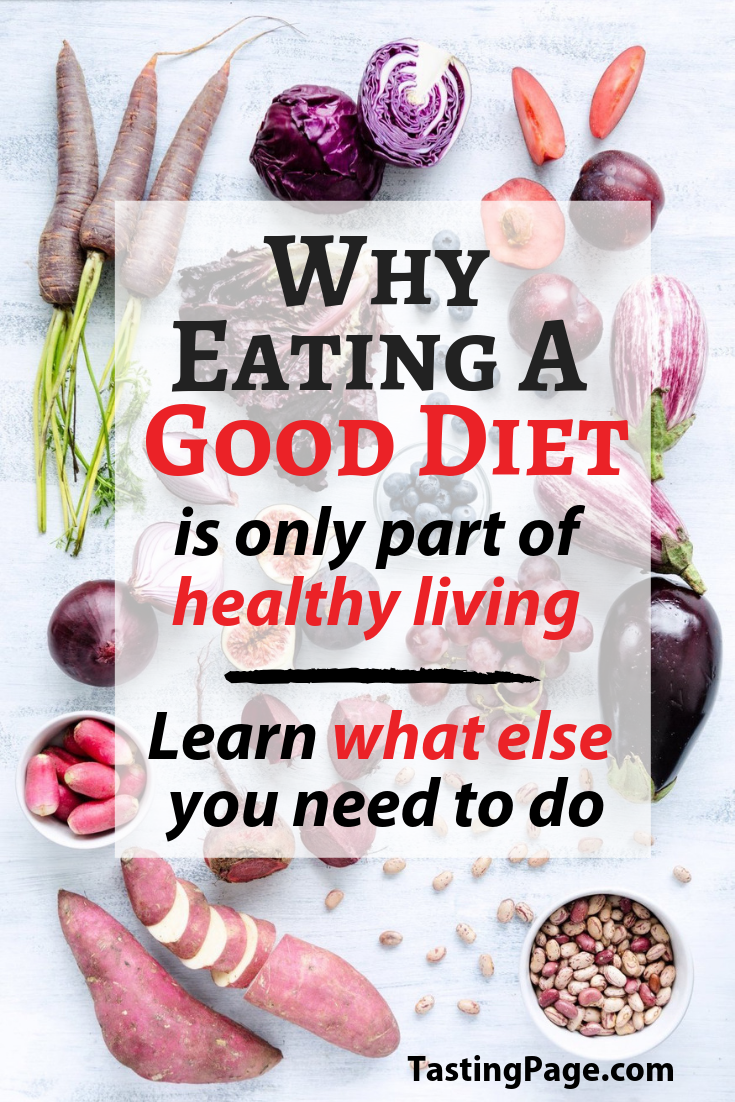Why eating a good diet is only part of the health equation | TastingPage.com #mindset #lawofattraction #positivity #positivethoughts #diet #health #wellness