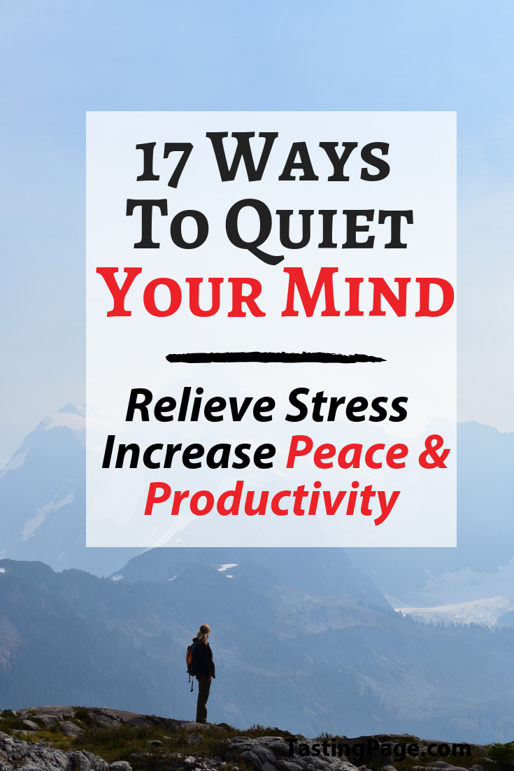 17 ways to quiet the mind, relieve stress and increase peace and productivity | TastingPage.com #mindset #meditate #meditation #breathing #stress #anxiety #productivity #peace