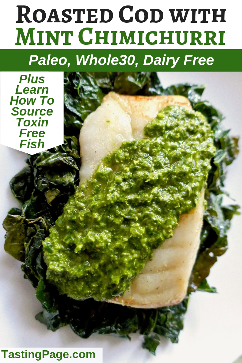 Roasted Cod with Mint Chimichurri and how to buy clean eating, mercury free fish | TastingPage.com #cod #fish #fishrecipe #paleo #paleodiet #whole30 #dairyfree #glutenfree