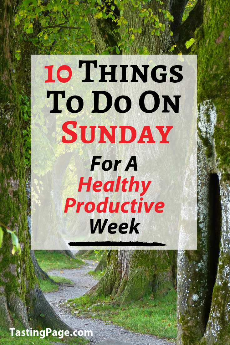 10 things to do on Sunday for a healthy productive week. Get organized and set up for the week ahead with these easy practices | TastingPage.com #productivity #healthylife #Sundays #sunday #bestpractices #healthyliving