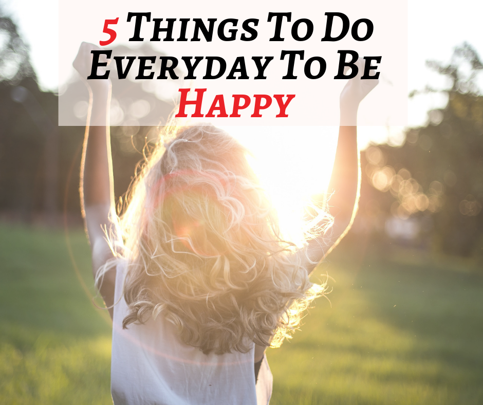 5 things to do every day to be happy