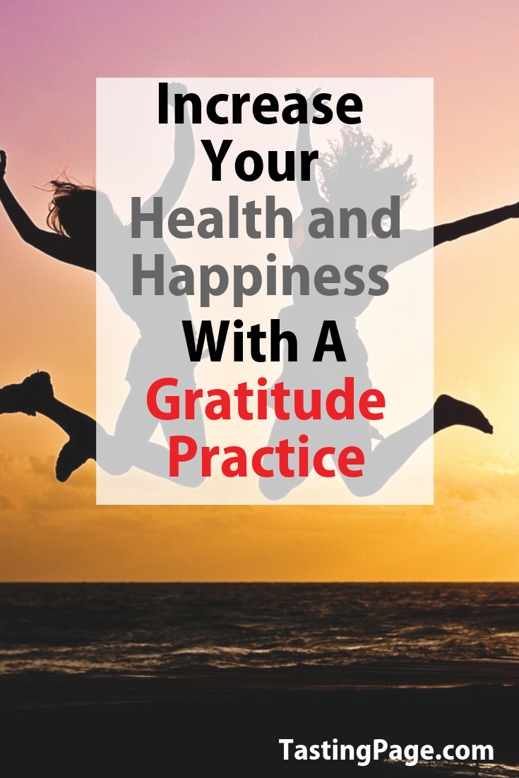 How to develop a gratitude practice to increase your health and happiness | TastingPage.com #gratitude #attitude #perspective #mentalhealth #wellbeing #health #wellness