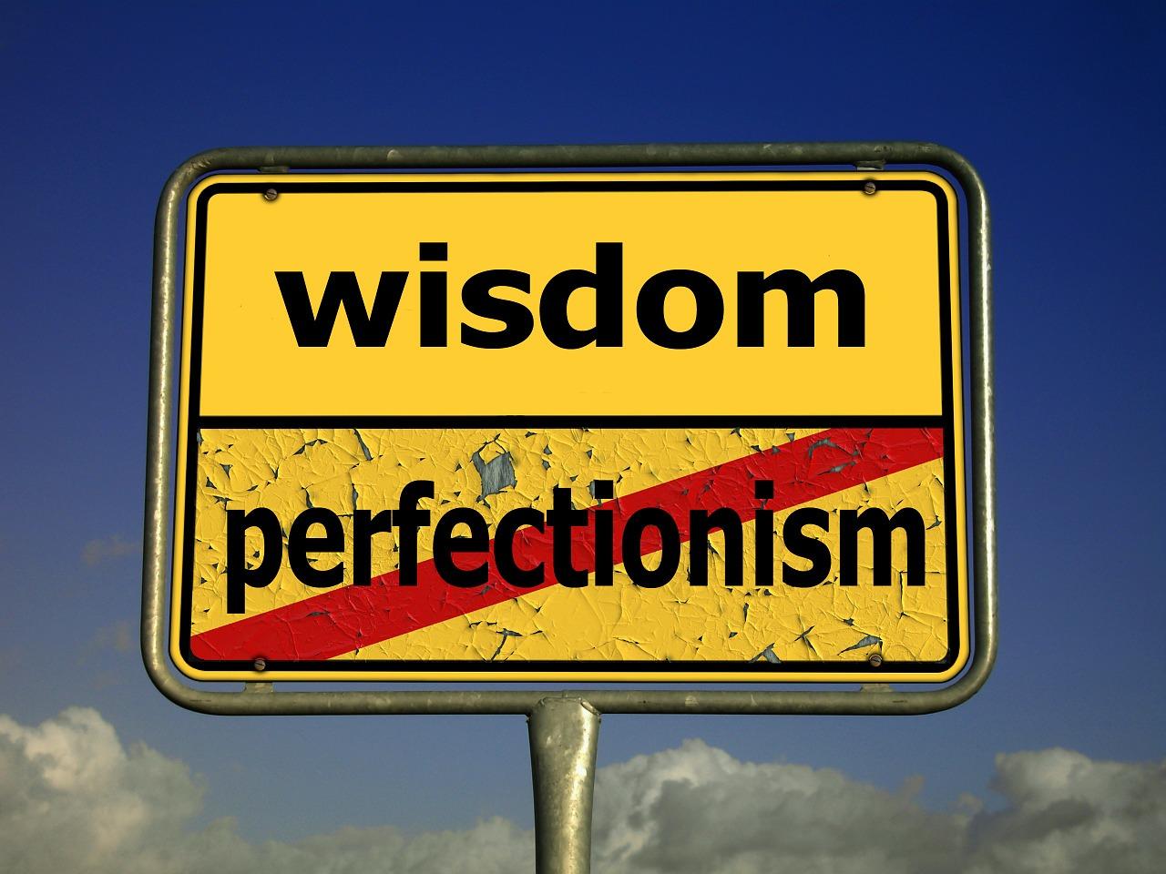 wisdom over perfection