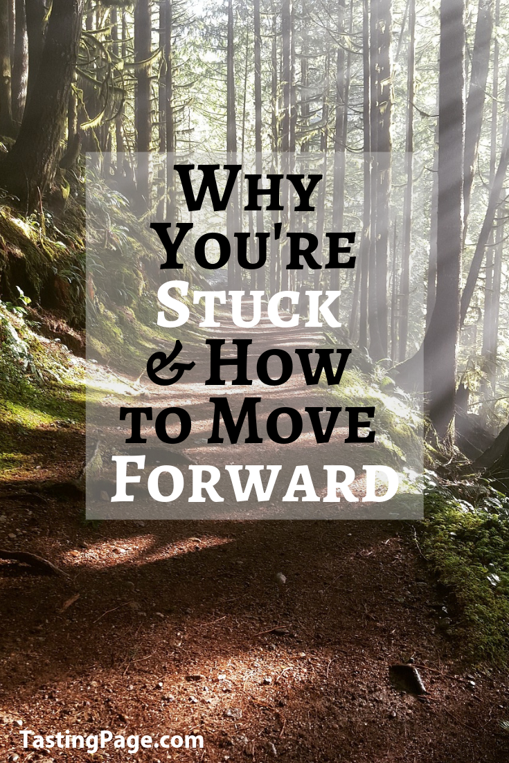Why you're stuck and how to move forward | TastingPage.com #mindset #attitude #selfcare #anxiety #productivity