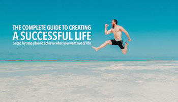 Complete Guide To Creating A Successful Life.