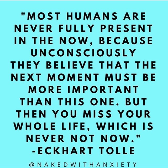Eckhart Tolle quote borrowed from the Instagram of  @NakedWithAnxiety