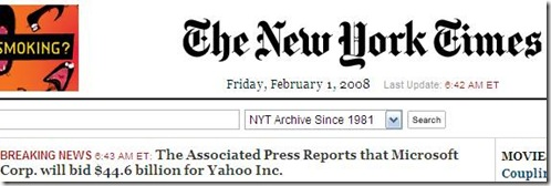Some  great news  coming out today.     REDMOND, Wash. (AP) -- Microsoft Corp. offered to buy search engine operator Yahoo Inc. for $44.6 billion in cash and stock in a move to boost its competitive edge in the online services market.     Microsoft bid $31 per share for Yahoo, representing a 62 percent premium to Yahoo's closing stock price Thursday.        Now, this is what I call Breaking News :)