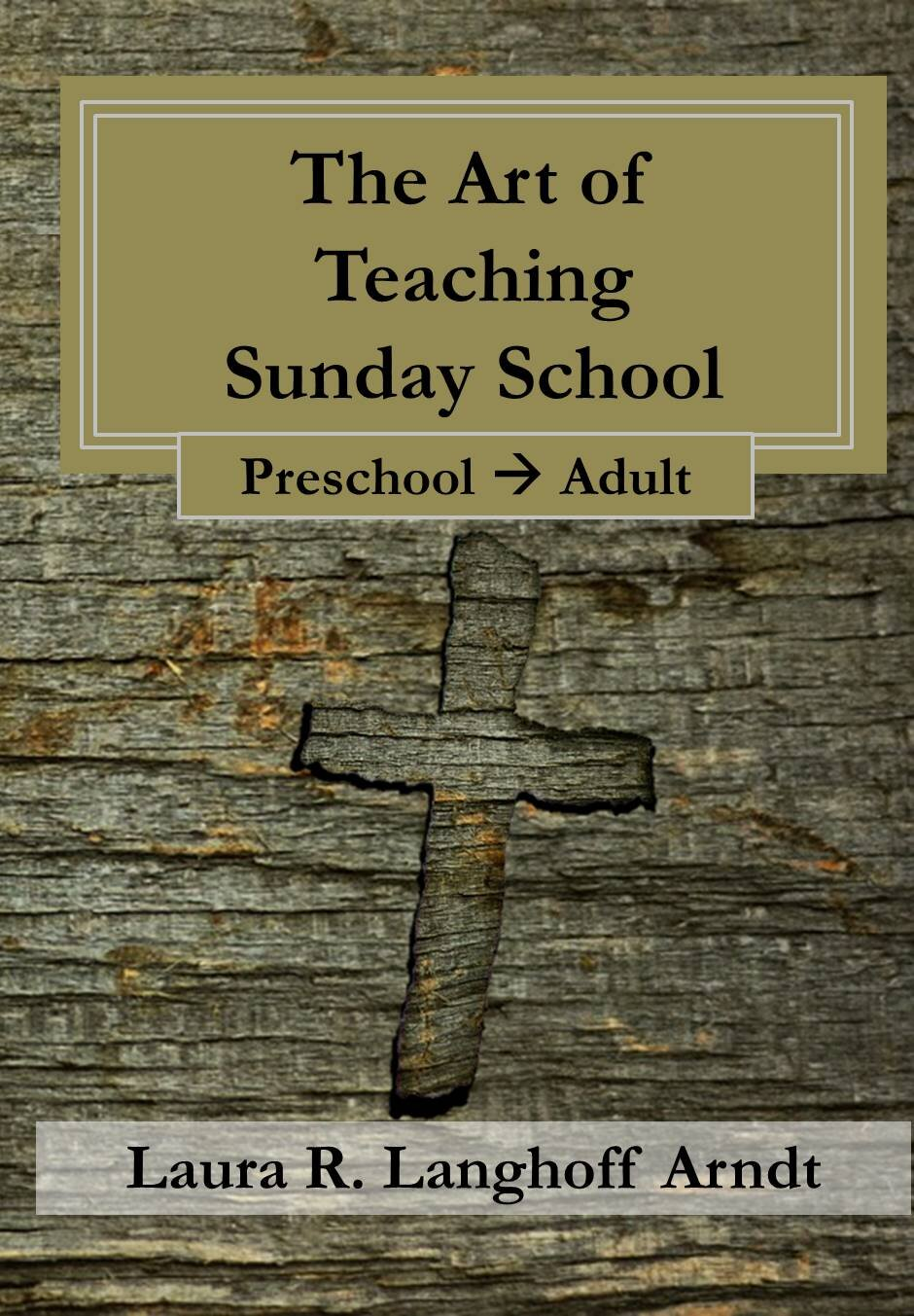 The Art of Teaching Sunday School by Laura Langhoff Arndt.jpg