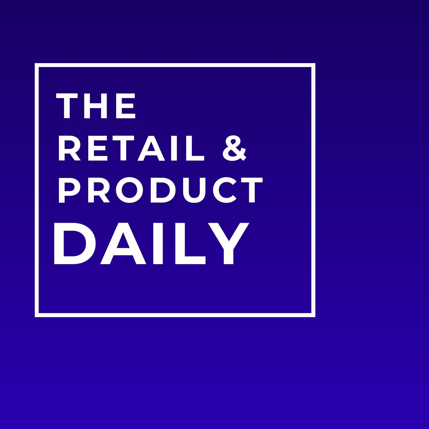 Retail, product and fashion daily news business podcast.jpg