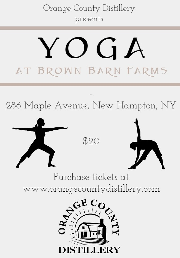 Yoga at Orange County Distillery at Brown Barn Farms  Sunday, March 11th  11am-12pm  $20 per person  Join Kelly Scotto from The Body Art Barn for an all-level 60 minute yoga class. The class will be held upstairs in our loft. Reserve your spot online, space is limited. With the purchase of a ticket, you get your choice of beer, wine, or a yoga-inspired cocktail after class.  BYOM (Bring your own mat!)  Please arrive 10-15 minutes early to check in and get settled before the class begins.  Maximum 25 people