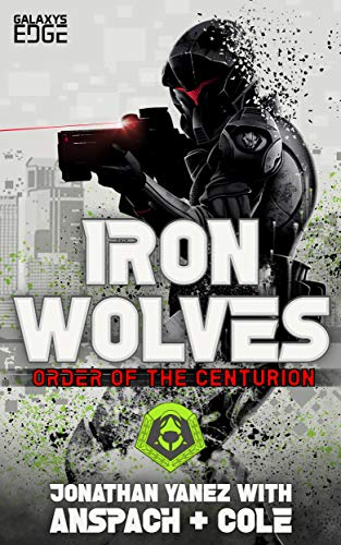 Iron Wolves: Order of the Centurion #2 by Jonathan Yanez with Jason Anspach and Nick Cole Kindle Edition, 198 pages Published March 5, 2019 by Galaxy's Edge ASIN B07MV1H51G