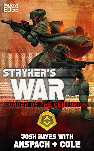 STRYKER'S WAR: ORDER OF THE CENTURION #3 BY JOSH HAYES WITH JASON ANSPACH AND NICK COLE KINDLE EDITION, 198 PAGES TO BE RELEASED NOVEMBER 26, 2019 BY GALAXY'S EDGE ASIN B07X1ZL2MG