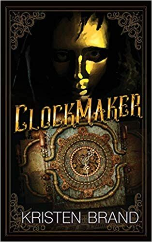 CLOCKMAKER BY KRISTEN BRAND PUBLISHED BY SILVER EMPIRE (2019)  COVER ART BY STEVE BEAULIEU