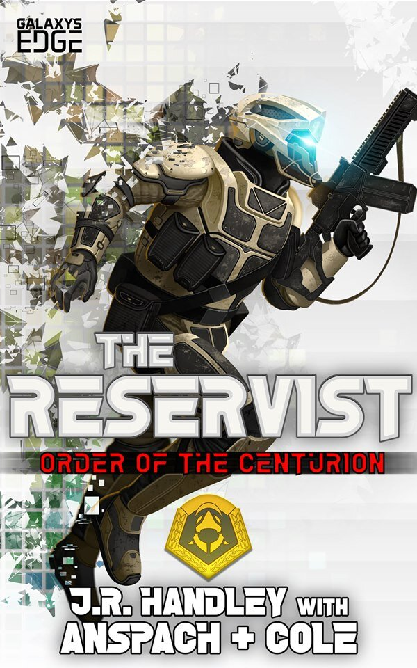 THE RESERVIST: ORDER OF THE CENTURION #5 BY J. R. HANDLEY WITH JASON ANSPACH AND NICK COLE KINDLE EDITION TO BE RELEASED DECEMBER 25th, 2019 BY GALAXY'S EDGE