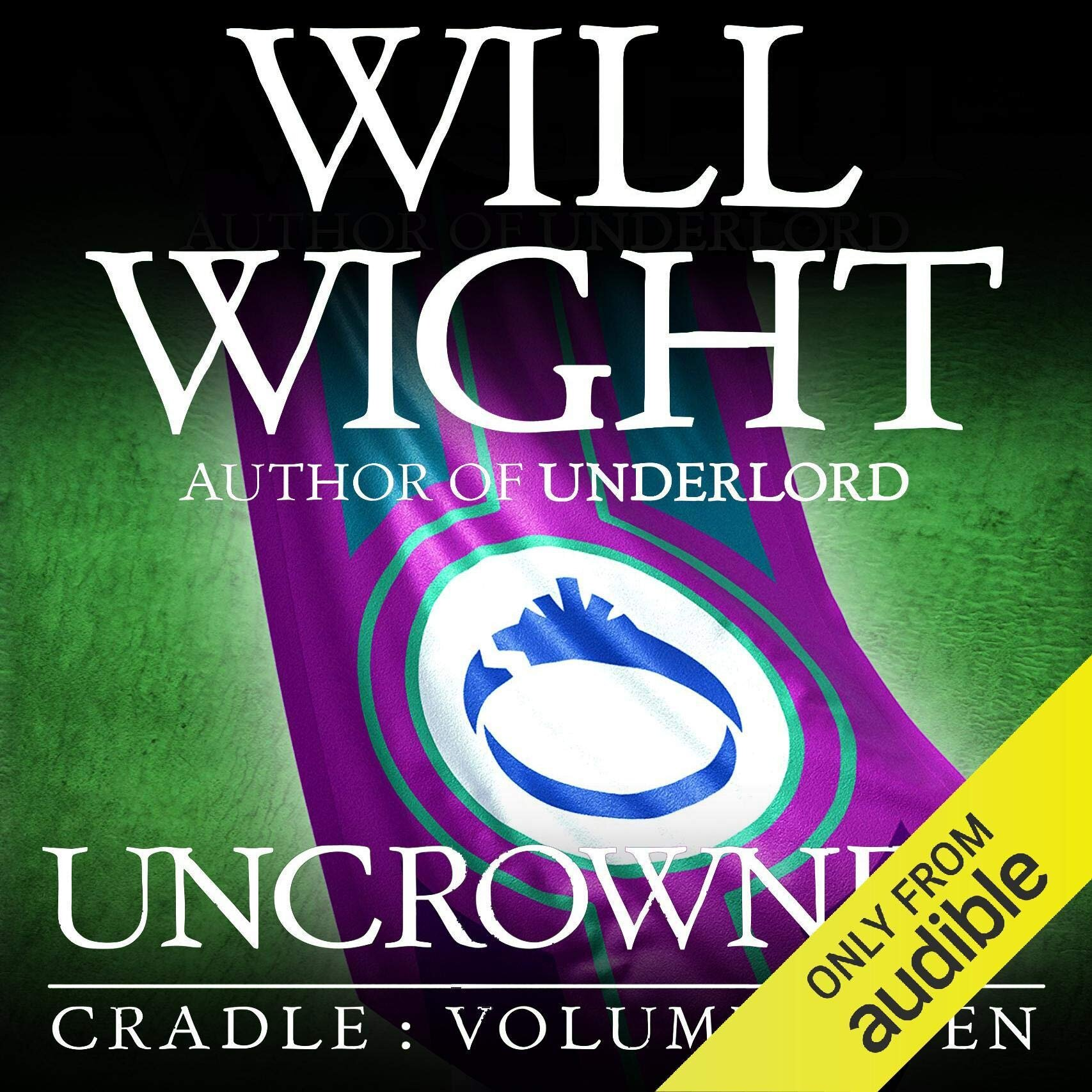 UNCROWNED BY WILL WIGHT PUBLISHED HIDDEN GNOME PUBLISHING SEPTEMBER 26, 2019 KINDLE B07X8ZH6BS AUDIBLE B07XTPSFPY