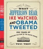 What Jefferson Read, Ike Watched, and Obama Tweeted: 200 Years of Popular Culture in the White House