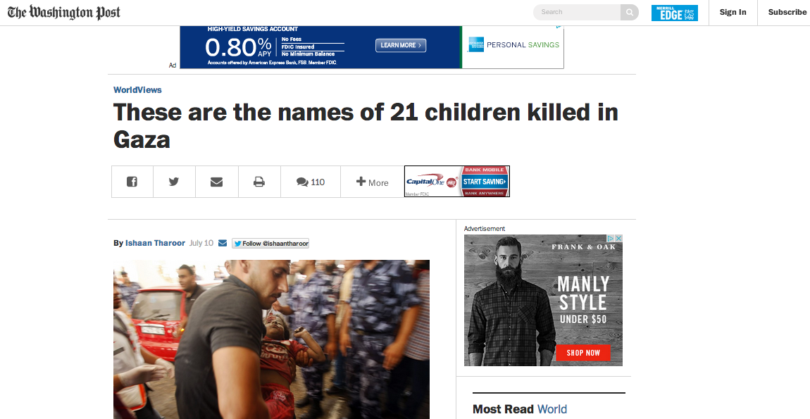 "Click photo to download. Caption: In the pictured July 10 posting titled ""These are the names of 21 children killed in Gaza,""  Washington Post  foreign affairs blogger Ishaan Tharoor lists the names, ages, and places of death of the 83 Palestinian Arabs killed in the first three days of Israel's Operation Protective Edge, with the children identified by boldface type. Credit: Screenshot of  Washington Post  website."