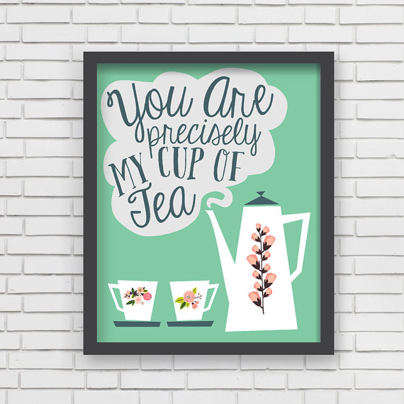 LUCY DARLING'S  YOU ARE PRECISELY MY CUP OF TEA  PRINT IN GREEN