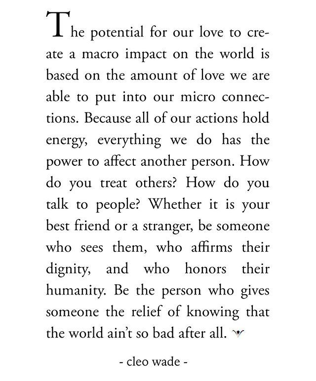 Want to change the world? Honor those around you. Honor the planet that holds us up through all this.  I love you.
