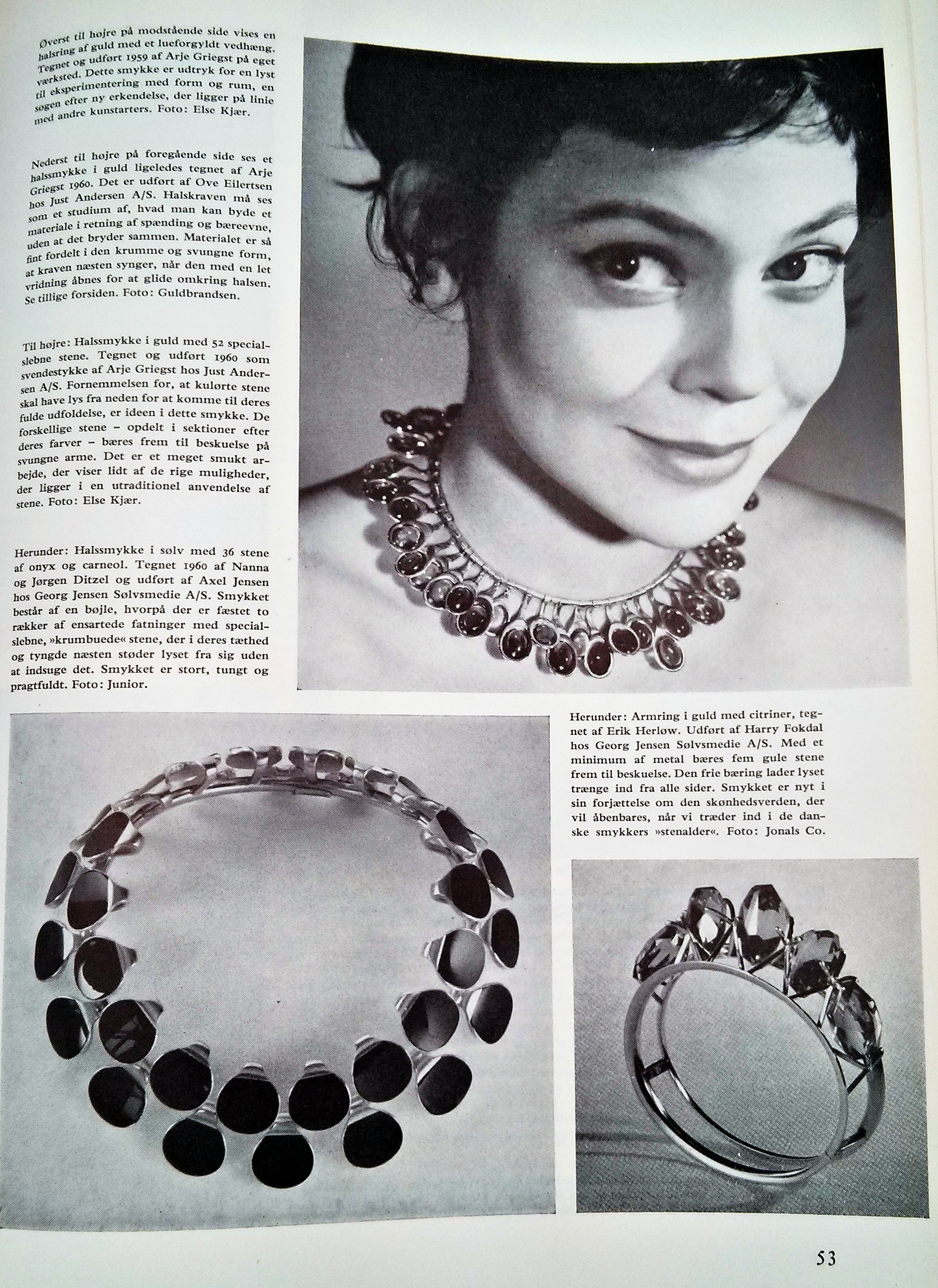 At the top right of this page, a necklace featuring 52 custom cut cabochons attached as small droplets of color. The necklace was created as an accompaniment to a bracelet designed by Arje Griegst for just Andersen in 1960. The stones are illuminated by the play of light upon the different stones arranged by color, lending a particular beauty to the piece.  Below, a necklace designed by Nanna and Jogen Ditzel in 1960 and executed by Axel Jensen for Georg Jensen. and uses 36 onyx and carnelian stones fastened in two rows with the stones shaped carefully to fit into the unusual curved settings. Heavy and dense, the necklaces playfully captures and absorbs the light creating an interesting effect.  Below to the right, a stunning gold bracelet with citrines designed by Erik Herlow and rendered by Harry Fokdal for Georg Jensen. The bracelet uses an truly different style of custm settings to lock the stones in place while allowing light to capture the stones from all sides and uses a minimal amount of metal.