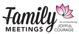 Family Meetings, an e-course by Joyful Courage