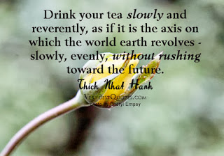 Mindfulness-Quotes-Slow-down-and-enjoy-life-quotes-Drink-your-tea-slowly-and-reverently.jpg