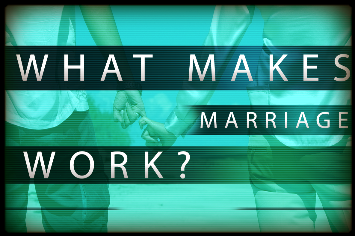 What Makes Marriage Work?.png