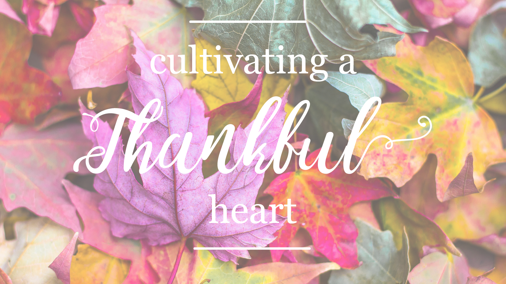 Cultivating A Thankful Heart-1920x1080.png