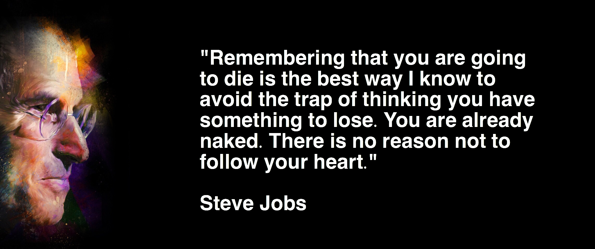 steve-jobs-swat-khan-helloswat-remembering-that-you-are-going-to-die-lose-naked-no-reason-not-to-follow-your-heart