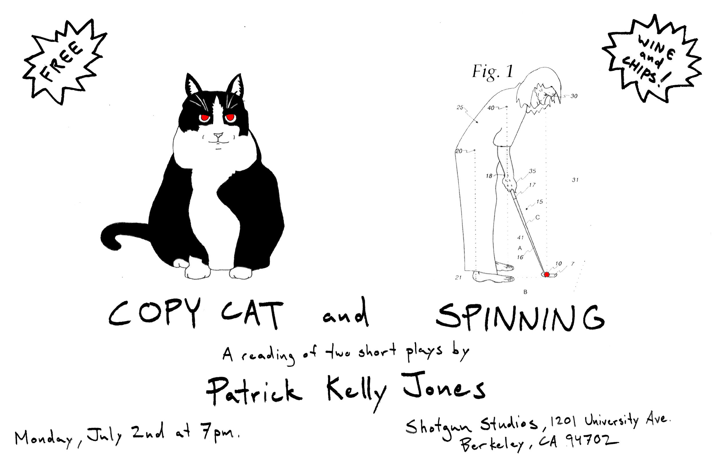 A Staged Reading of Patrick's New Plays - Patrick's new plays, COPY CAT and SPINNING will be read by professional actors at the Shotgun Studios at 1201 University Ave. in Berkeley, CA on Monday July 2nd, 2018 at 7pm. Admission is free. Wine and chips will be served. Feel free to message Patrick with any questions about the event. Just click on CONTACT in the header above.