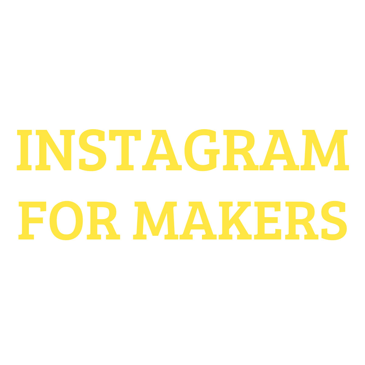 Instagram for Makers by Right Brain PR