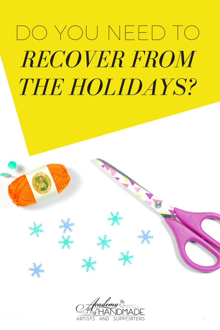 as a maker do you need to recover from the holidays