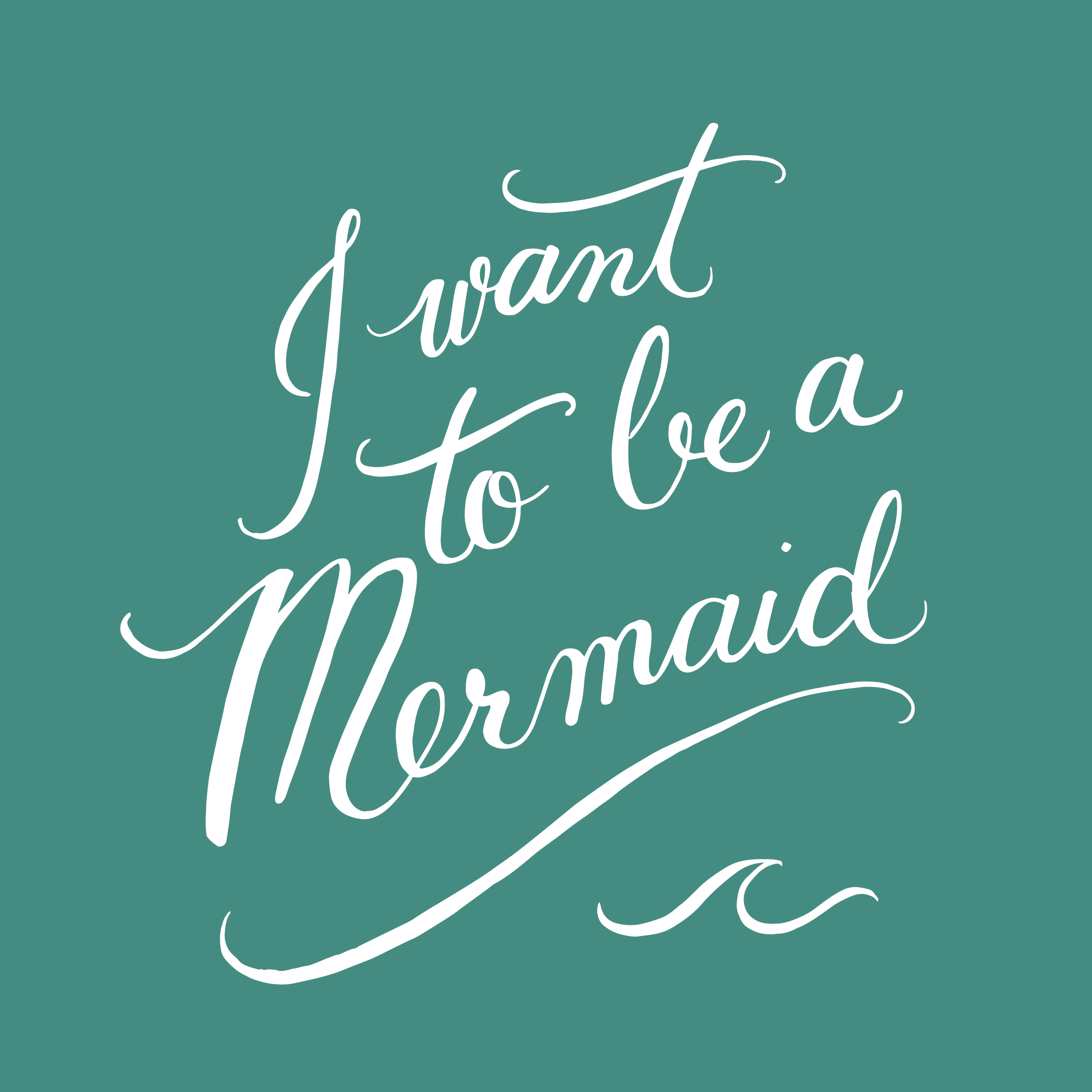 I Want To Be A Mermaid - andreacrofts.com.jpg