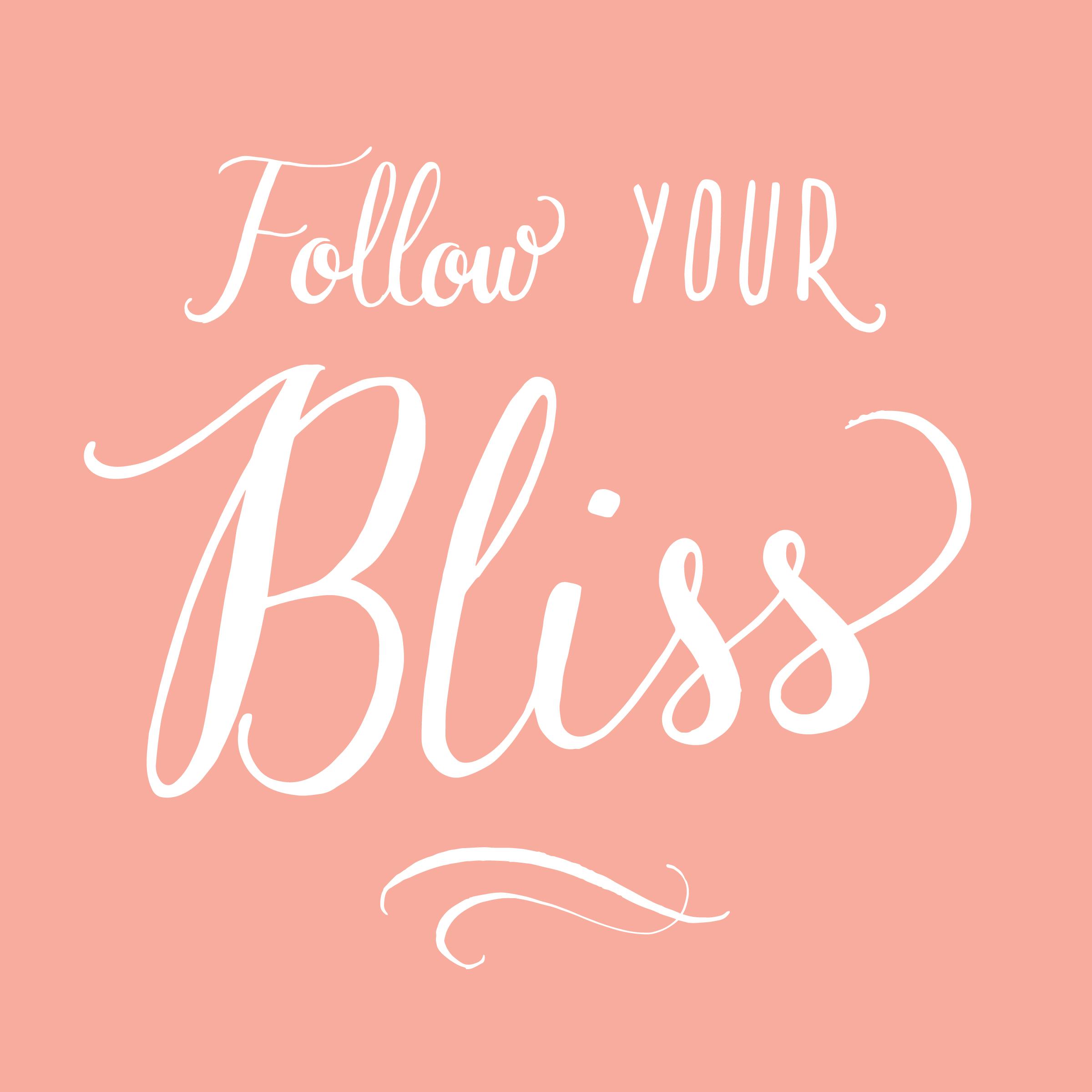 Follow Your Bliss  - andreacrofts.com.jpg