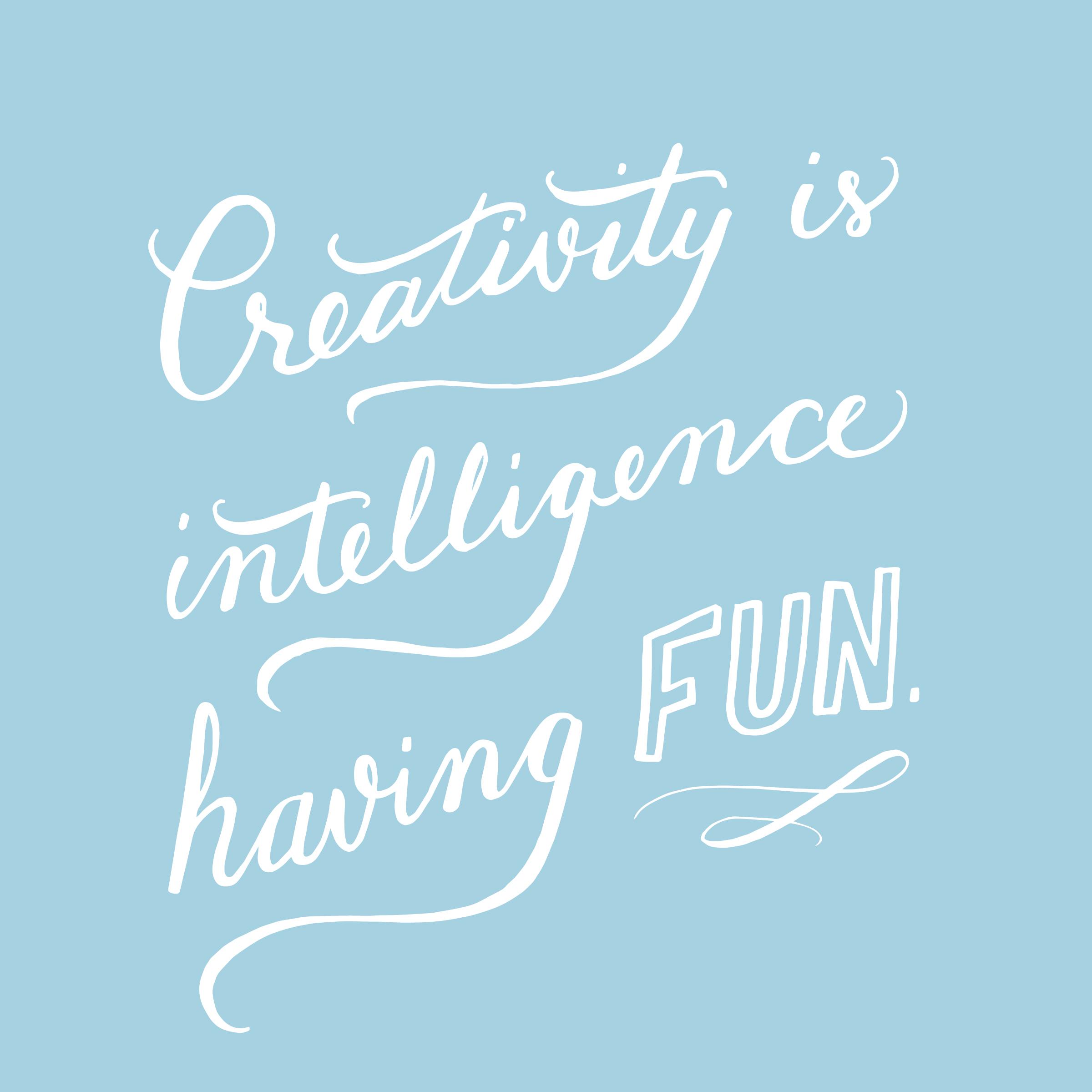 Creativity is Intelligence Having Fun - andreacrofts.com.jpg