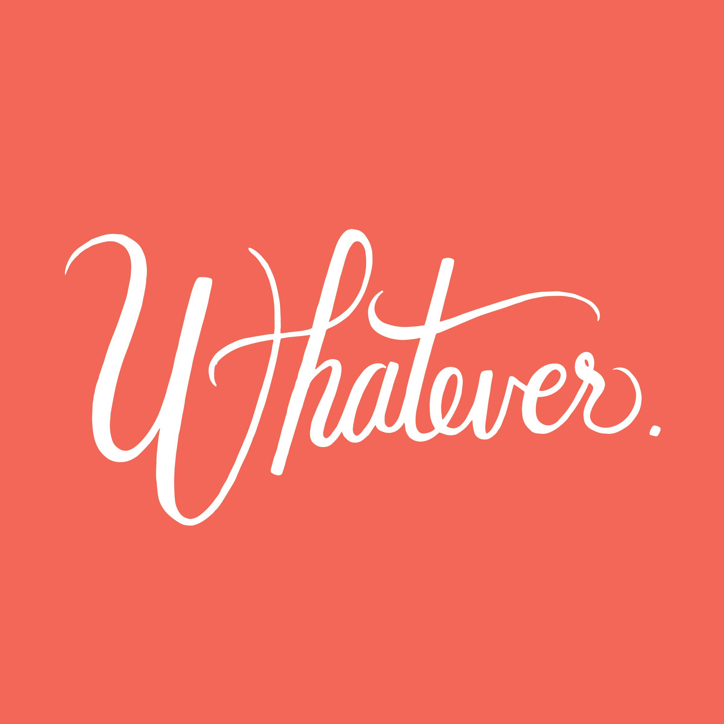 Whatever - andreacrofts.com.jpg