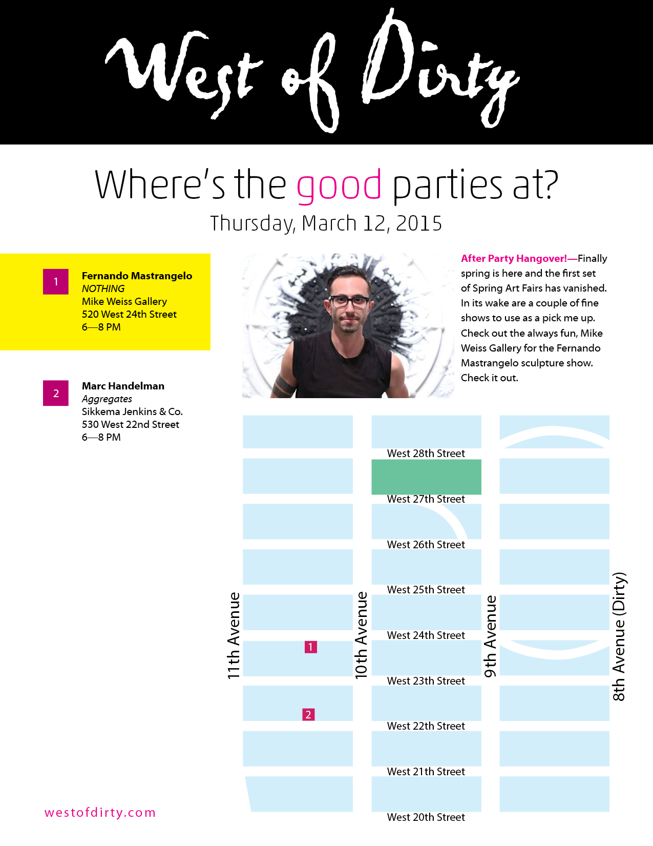 After Party Hangover! —Finally spring is here and the first set of Spring Art Fairs has vanished. In its wake are a couple of fine shows to use as a pick me up. Check out the always fun, Mike Weiss Gallery for the Fernando Mastrangelo sculpture show. Check it out.