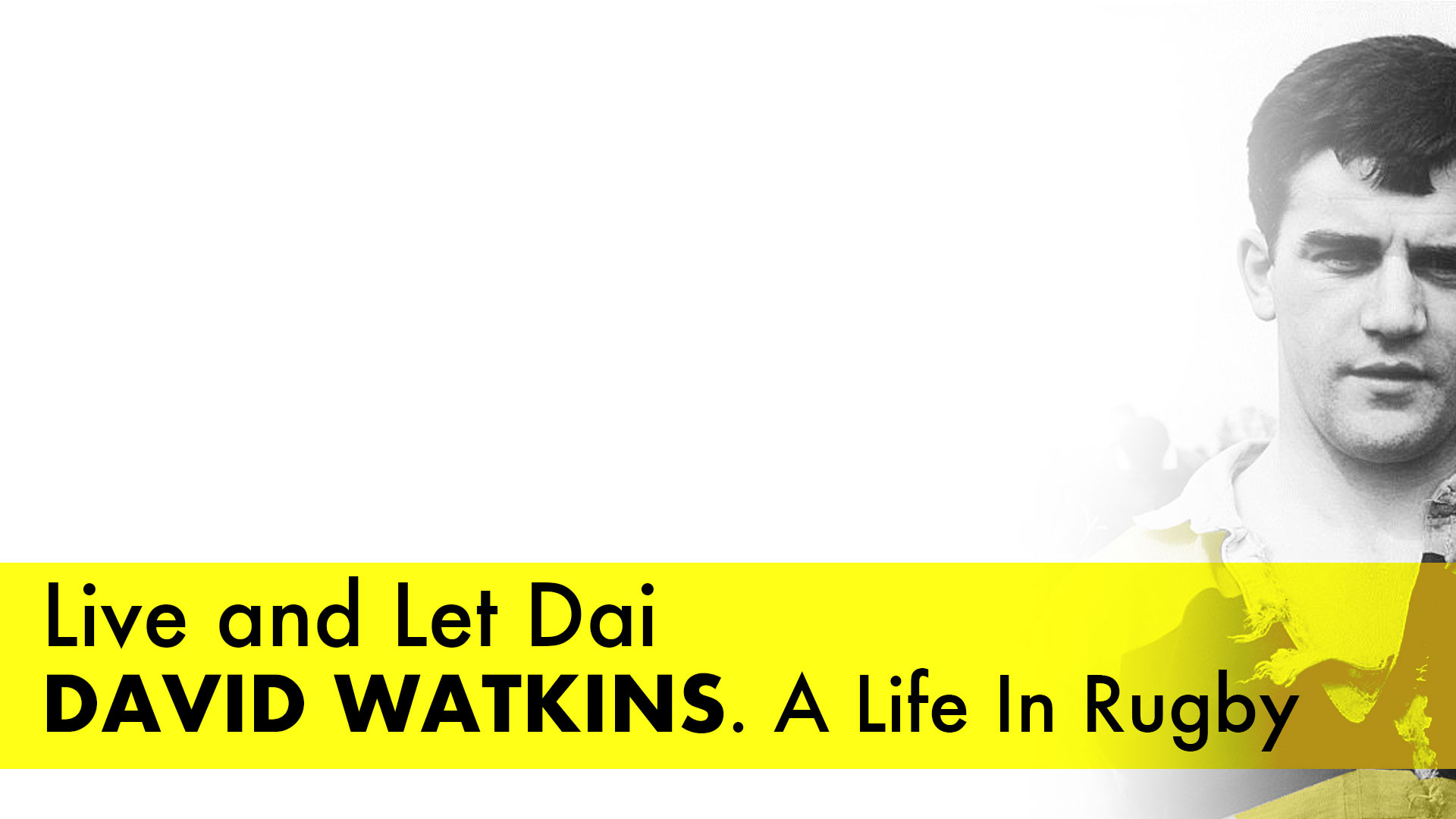 Live and Let Dai. David Watkins. A Life In Rugby - Life story of a rugby legend