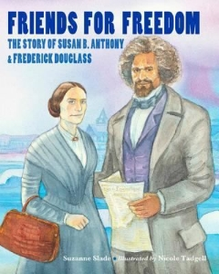 friends for freedom the story of susan b. anthony and frederick douglass african-american black history month kids new 2015 chapter picture books a book long enough