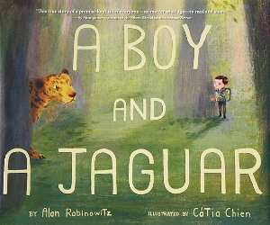 a boy and a jaguar new 2015 kids picture books non-fiction a book long enough
