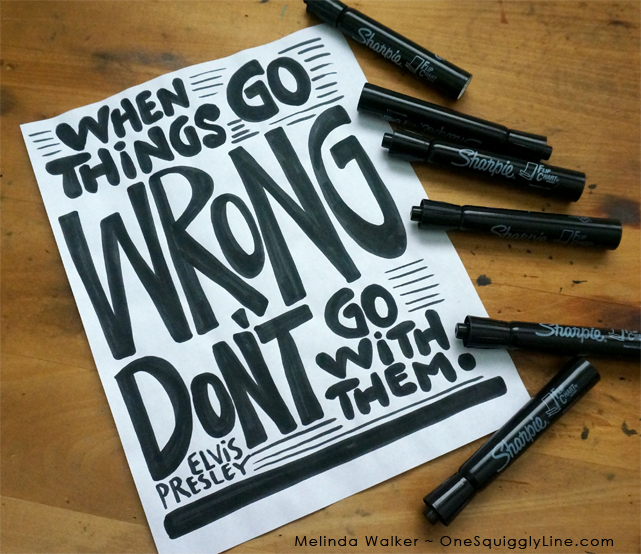 VisualThinking_Creative_Lettering_Design_Quote_WhenThingsGoWrong_Elvis_MelindaWalker_OneSquigglyLine