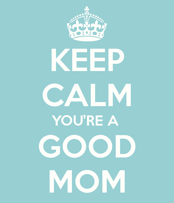 keep-calm-you-re-a-good-mom-5.png