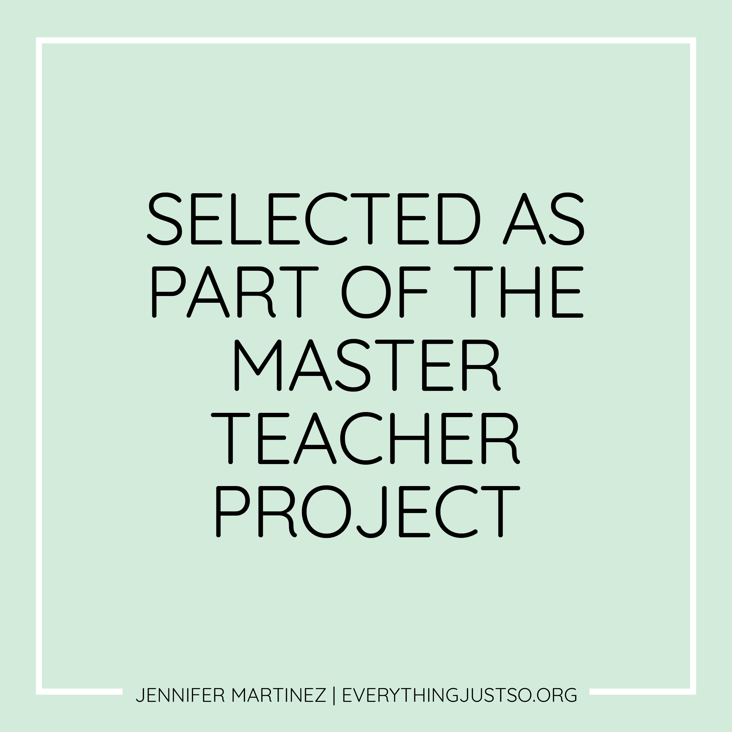 Selected as Part of the Master Teacher Project | Jennifer Martinez | everythingjustso.org