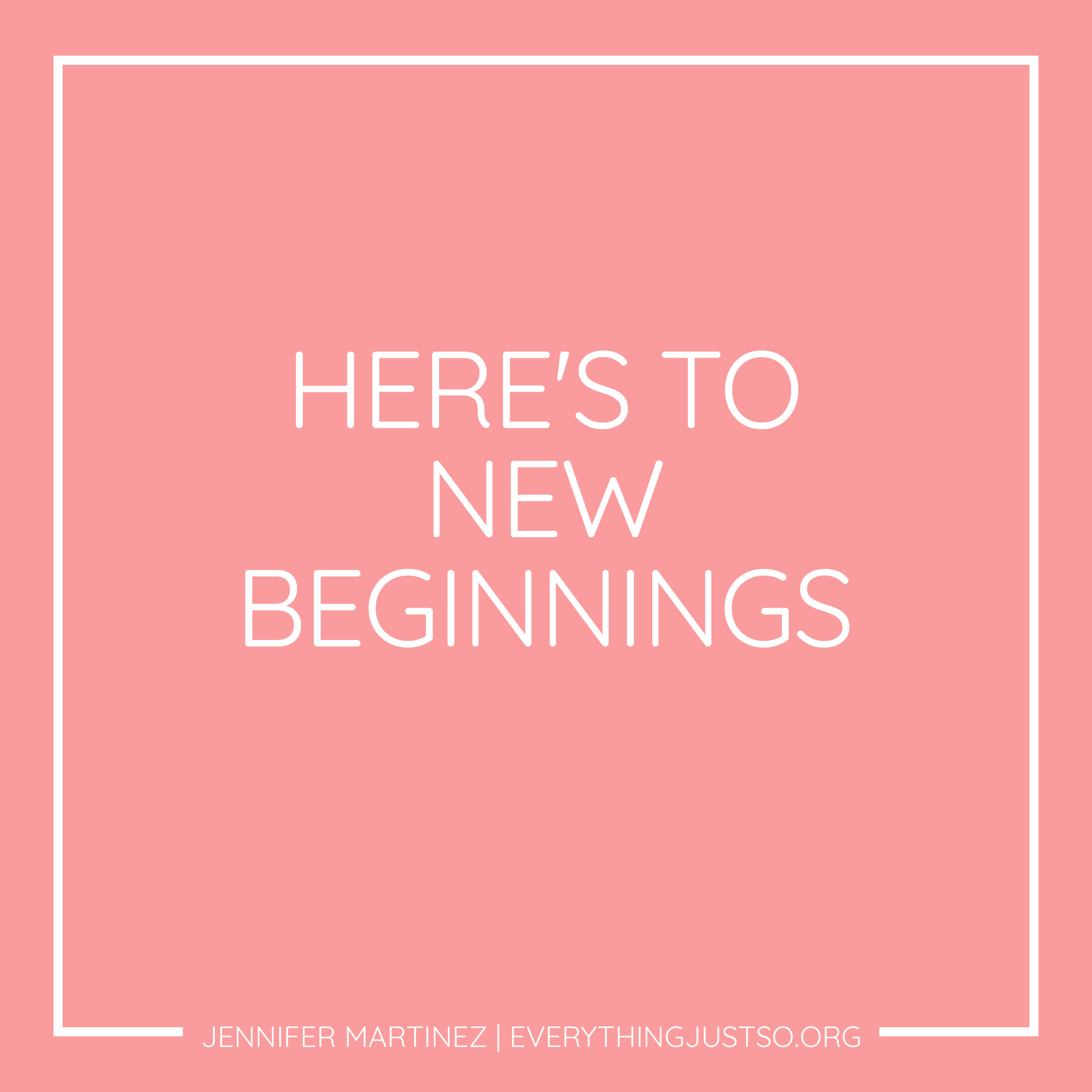 Here's to New Beginnings | Jennifer Martinez | everythingjustso.org
