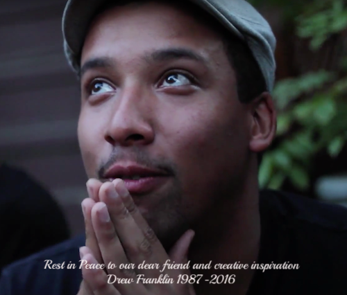 Rest in Peace to our dear friend and creative inspiration:  Drew Franklin 1987-2016