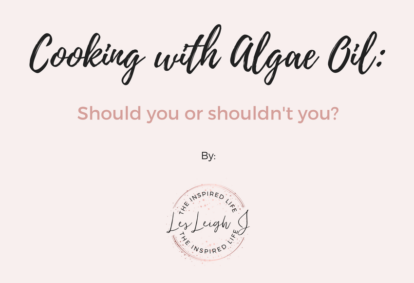 The Inspired Life-Cooking with Algae Oil