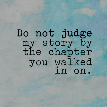 And may we not judge others stories by this same standard, for I am the world and the world is me ♥