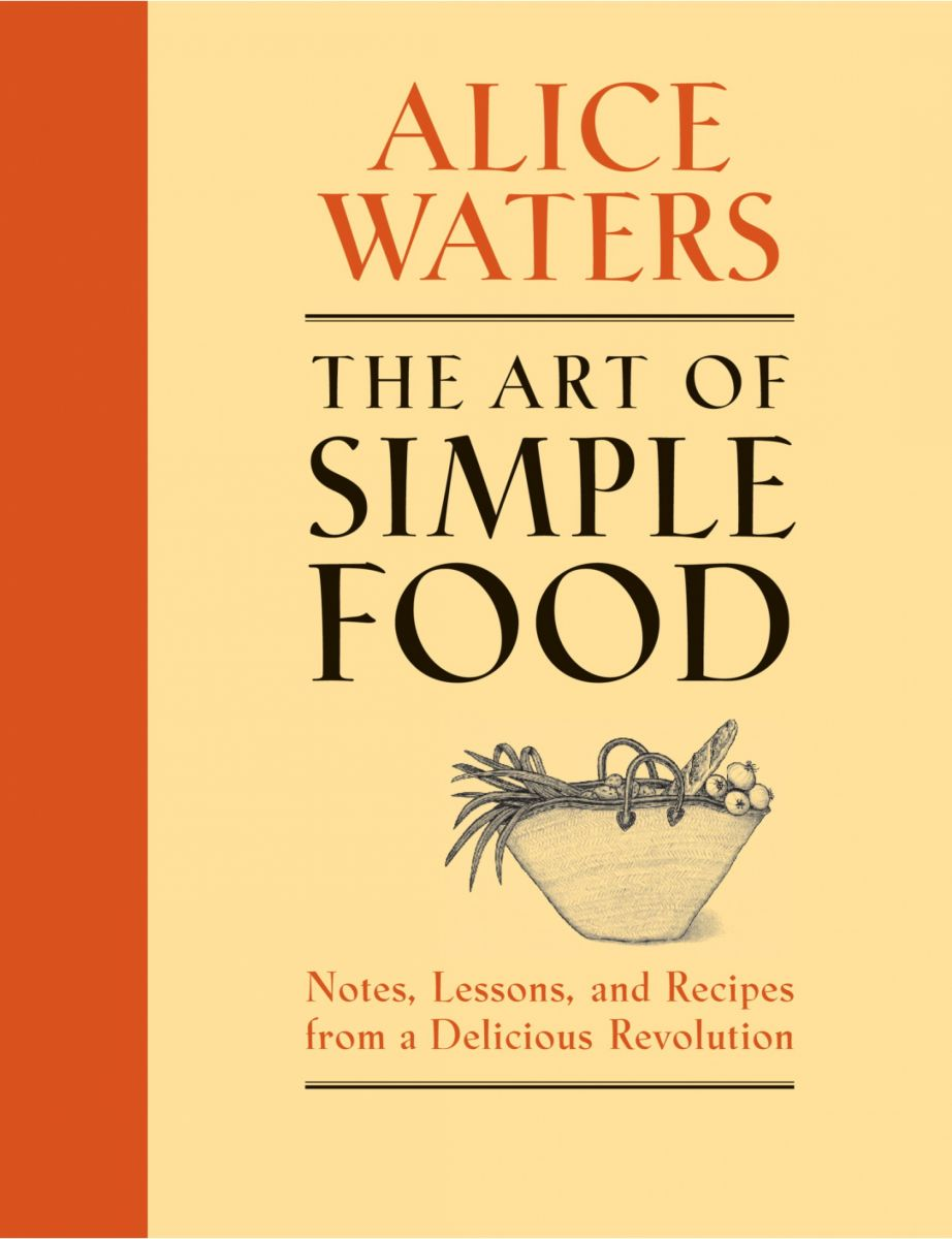 The Art of Simple Food: Notes, Lessons, and Recipes from a Delicious Revolution .